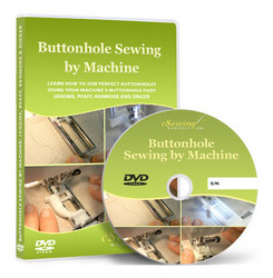 Buttonhole Sewing with Machines Using Buttonhole Feet Video Lesson on DVD